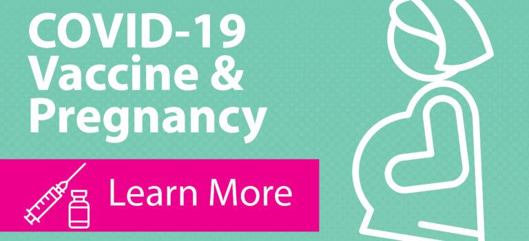 COVID-19 Vaccine & Pregnancy